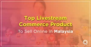Top Livestream Commerce Products to Sell Online in Malaysia 2021 - One Search Pro Best Digital Marketing Agency Malaysia