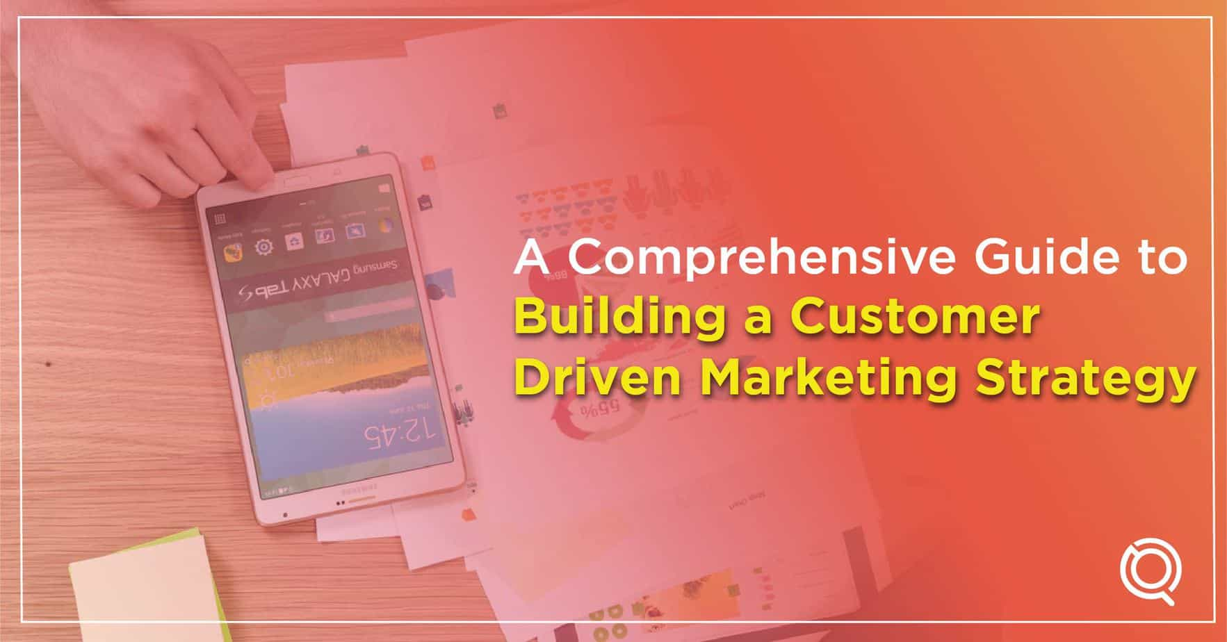 A Comprehensive Guide to Building a Customer-Driven Marketing Strategy - One Search Pro Digital Marketing Agency