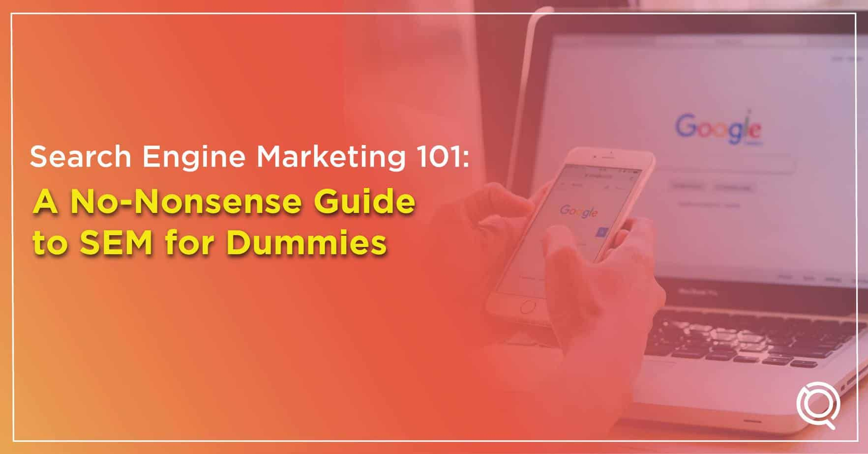 Search Engine Marketing 101: A No-Nonsense Guide to SEM for Dummies - One Search Pro Digital Marketing Agency Malaysia