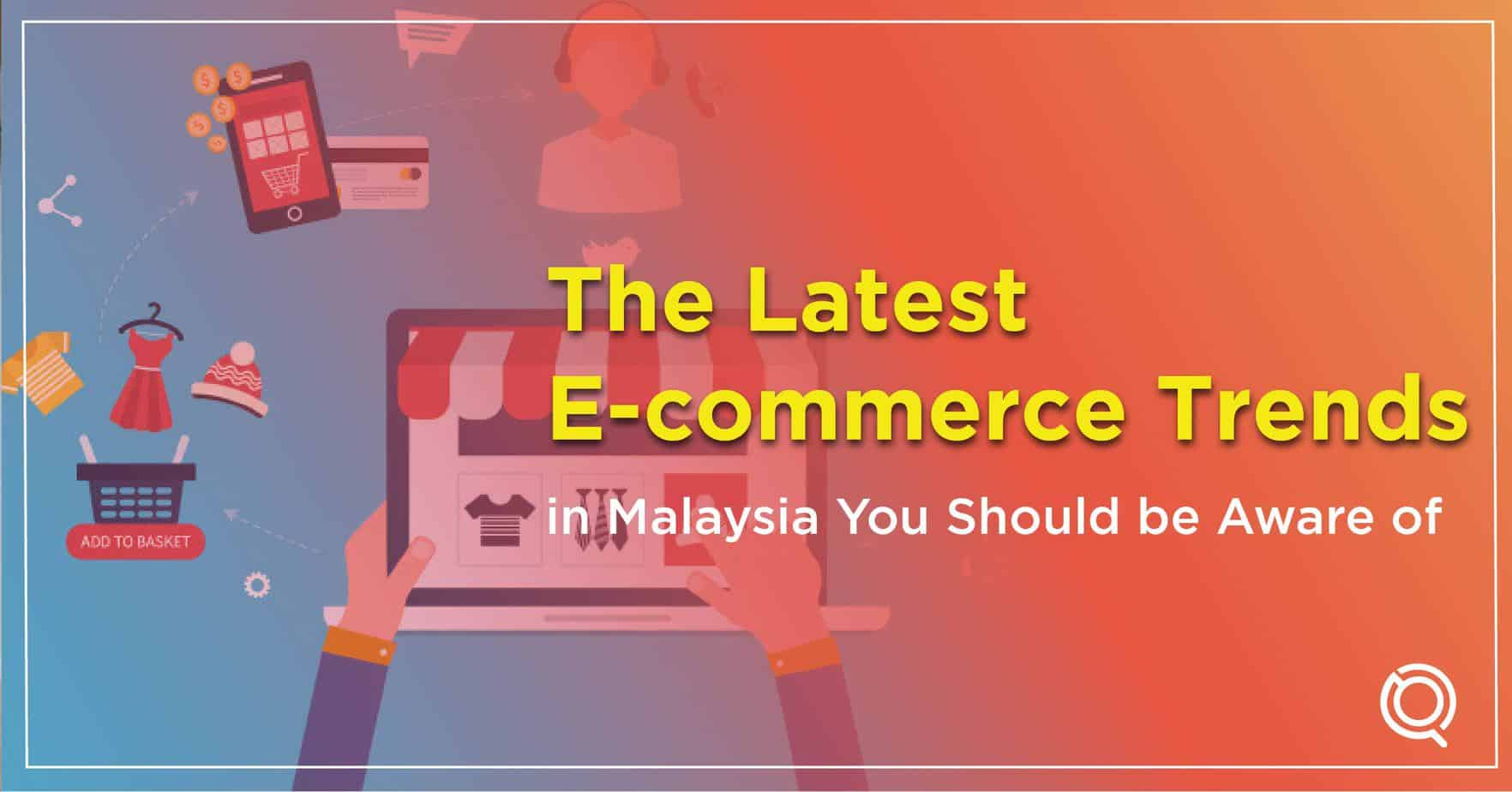 What Is There to Know About The Latest E-commerce Trends in Malaysia - One Search Pro Trusted Digital Marketing Agency in Malaysia
